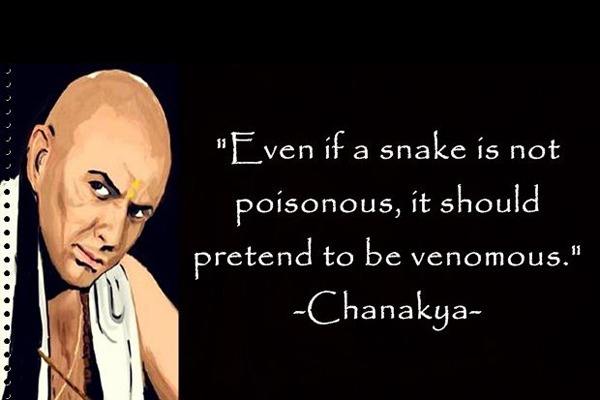 Chanakya Quote - Even if a snake is not poisonous, it should pretend to be venomous.